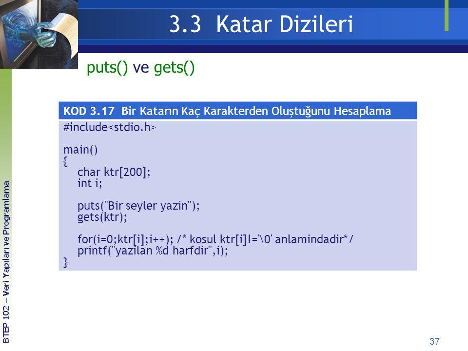 37 3.3 Katar Dizileri BTEP 102 – Veri Yapıları ve Programlama puts() ve gets() KOD 3.17 Bir Katarın Kaç Karakterden Oluştuğunu Hesaplama #include main