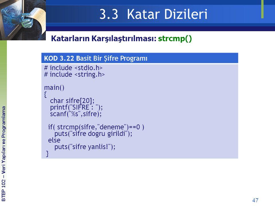 47 3.3 Katar Dizileri BTEP 102 – Veri Yapıları ve Programlama KOD 3.22 Basit Bir Şifre Programı # include main() { char sifre[20]; printf(