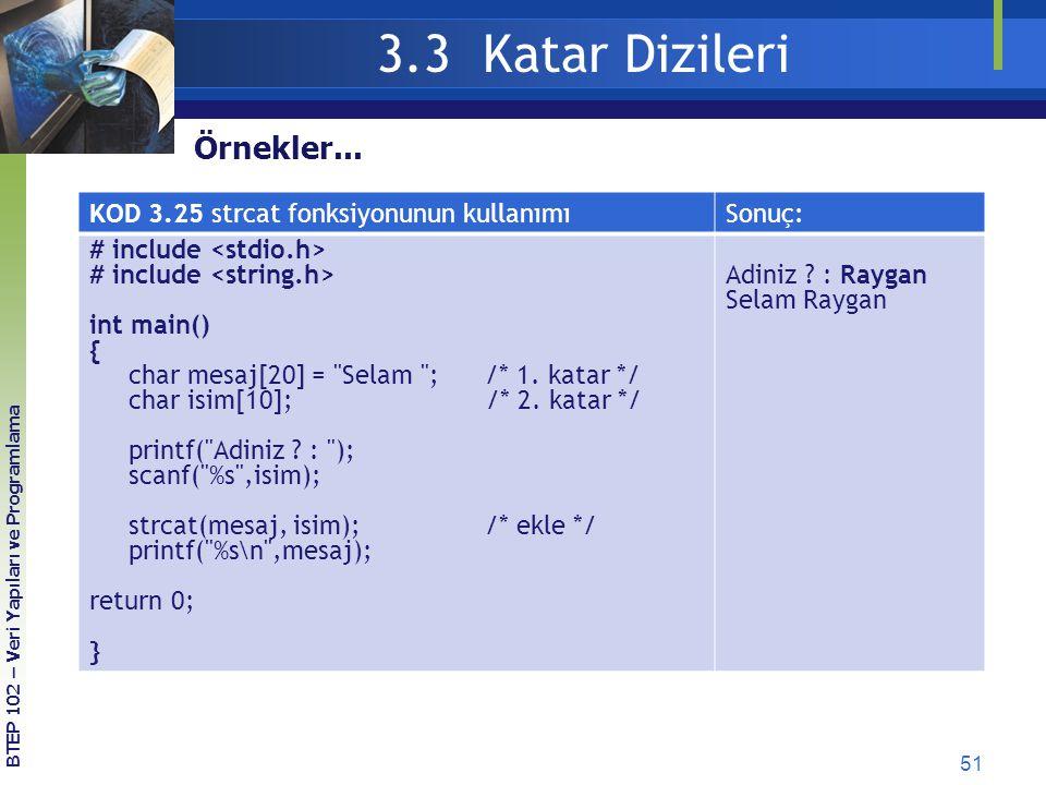 51 3.3 Katar Dizileri BTEP 102 – Veri Yapıları ve Programlama Örnekler... KOD 3.25 strcat fonksiyonunun kullanımıSonuç: # include int main() { char me