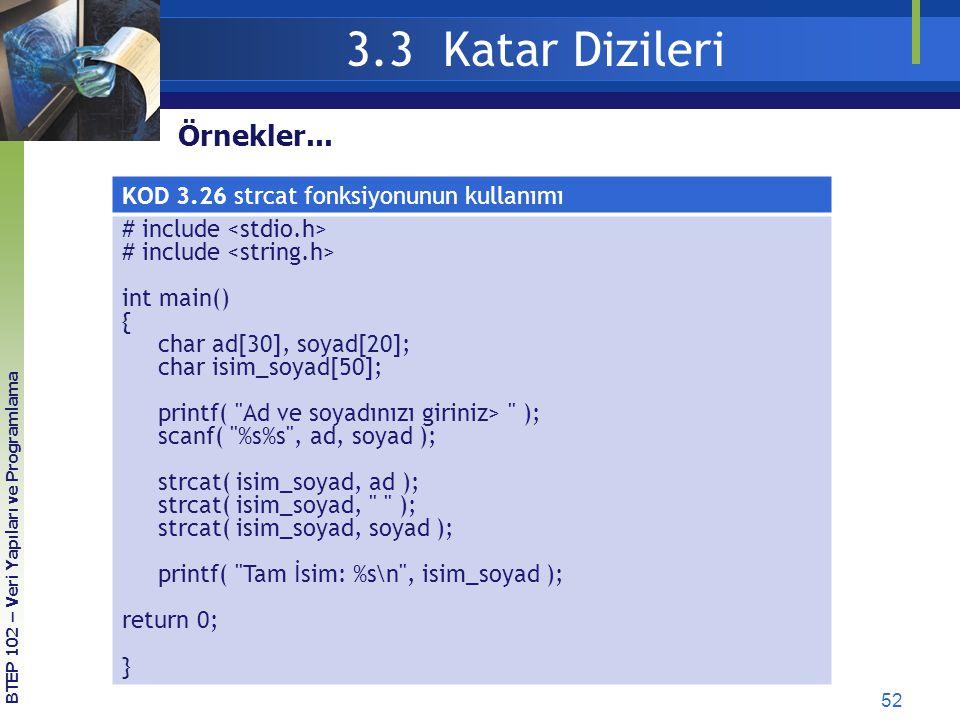 52 3.3 Katar Dizileri BTEP 102 – Veri Yapıları ve Programlama Örnekler... KOD 3.26 strcat fonksiyonunun kullanımı # include int main() { char ad[30],