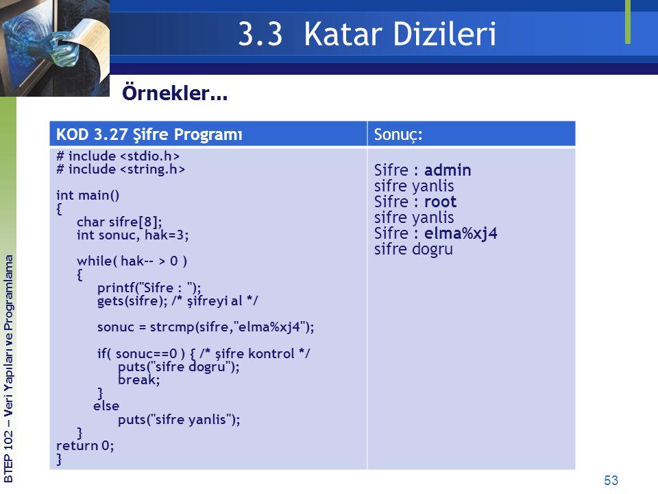 53 3.3 Katar Dizileri BTEP 102 – Veri Yapıları ve Programlama Örnekler... KOD 3.27 Şifre ProgramıSonuç: # include int main() { char sifre[8]; int sonu