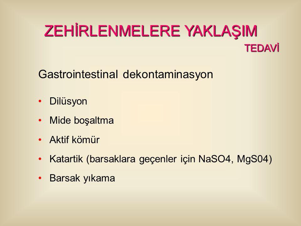 Gastrointestinal dekontaminasyon Dilüsyon Mide boşaltma Aktif kömür Katartik (barsaklara geçenler için NaSO4, MgS04) Barsak yıkama ZEHİRLENMELERE YAKL