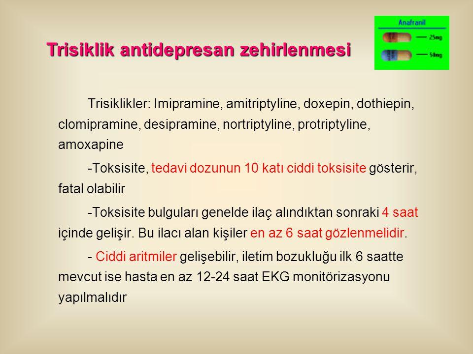 Trisiklikler: Imipramine, amitriptyline, doxepin, dothiepin, clomipramine, desipramine, nortriptyline, protriptyline, amoxapine -Toksisite, tedavi doz