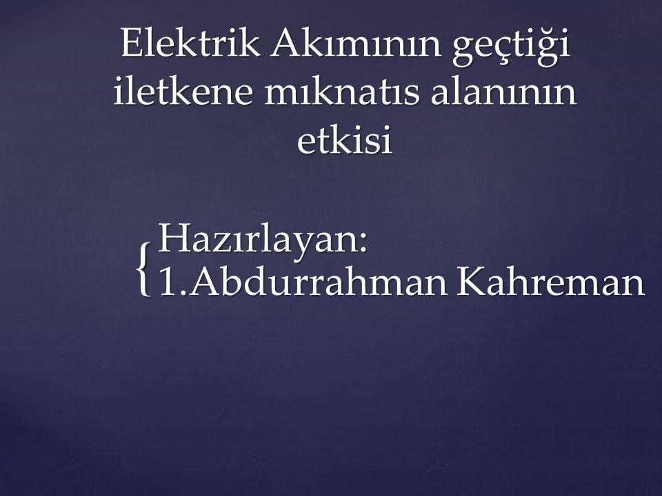 { Elektrik Akımının geçtiği iletkene mıknatıs alanının etkisi Hazırlayan: 1.Abdurrahman Kahreman