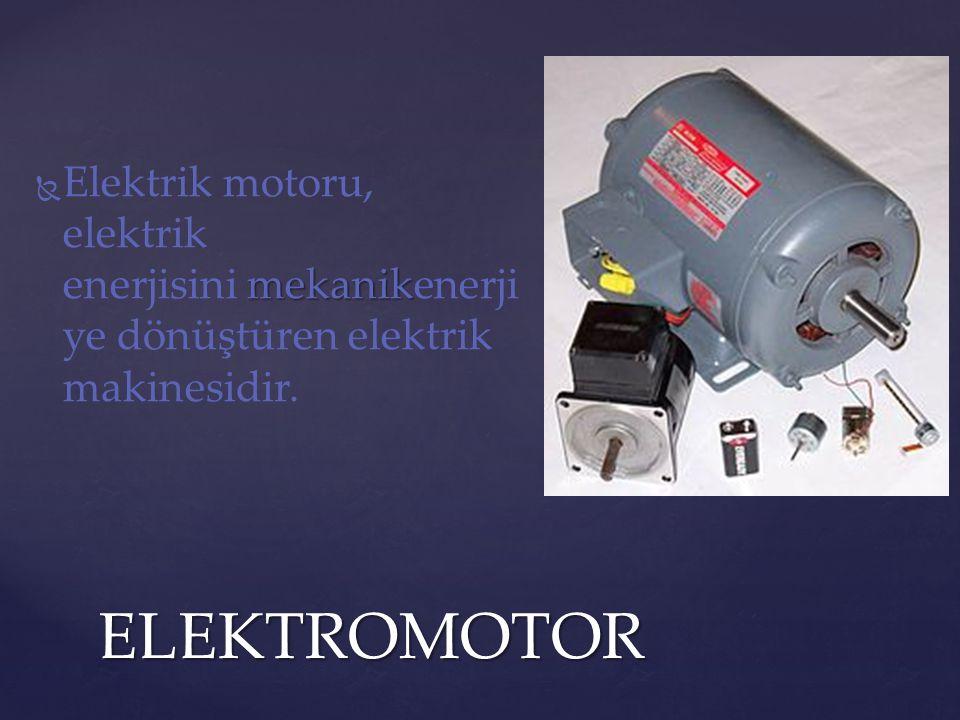  mekanik  Elektrik motoru, elektrik enerjisini mekanikenerji ye dönüştüren elektrik makinesidir.