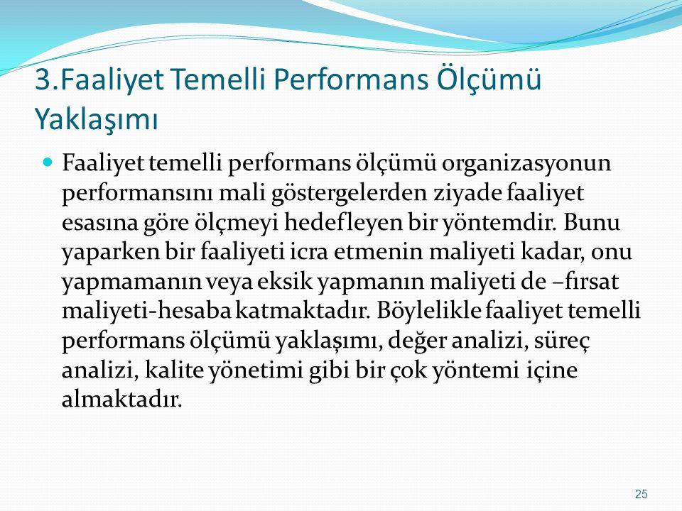 3.Faaliyet Temelli Performans Ölçümü Yaklaşımı Faaliyet temelli performans ölçümü organizasyonun performansını mali göstergelerden ziyade faaliyet esa