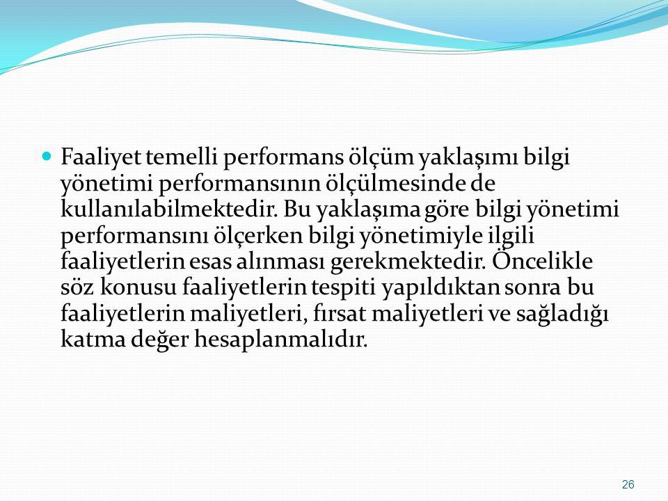 Faaliyet temelli performans ölçüm yaklaşımı bilgi yönetimi performansının ölçülmesinde de kullanılabilmektedir.