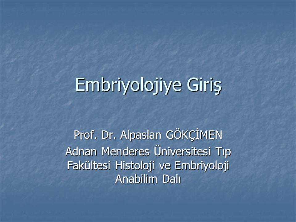 Embriyolojiye Giriş Prof. Dr. Alpaslan GÖKÇİMEN Adnan Menderes Üniversitesi Tıp Fakültesi Histoloji ve Embriyoloji Anabilim Dalı