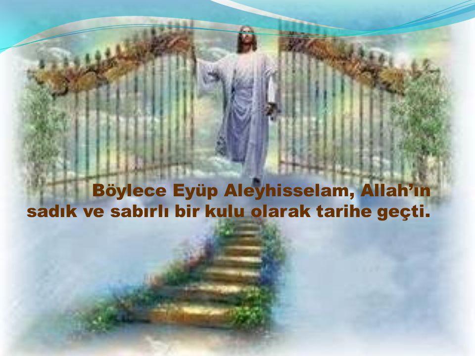 Ona: –Ayağını yere vur diye vahyetti.Eyüp Peygamber güçlükle ayağını kaldırıp indirdi.