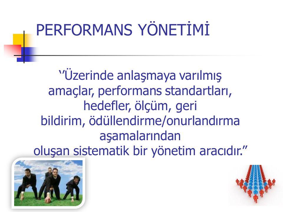 PERFORMANS YÖNETİMİ ''Üzerinde anlaşmaya varılmış amaçlar, performans standartları, hedefler, ölçüm, geri bildirim, ödüllendirme/onurlandırma aşamalar