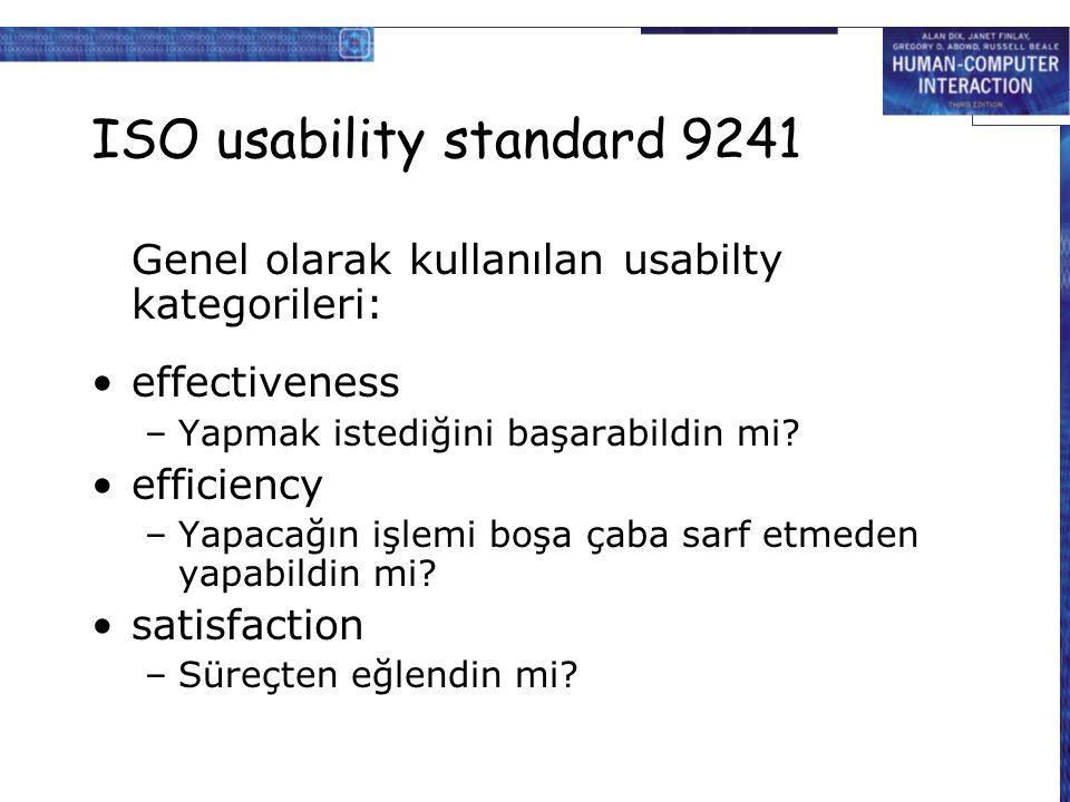 ISO usability standard 9241 Genel olarak kullanılan usabilty kategorileri: effectiveness –Yapmak istediğini başarabildin mi? efficiency –Yapacağın işl