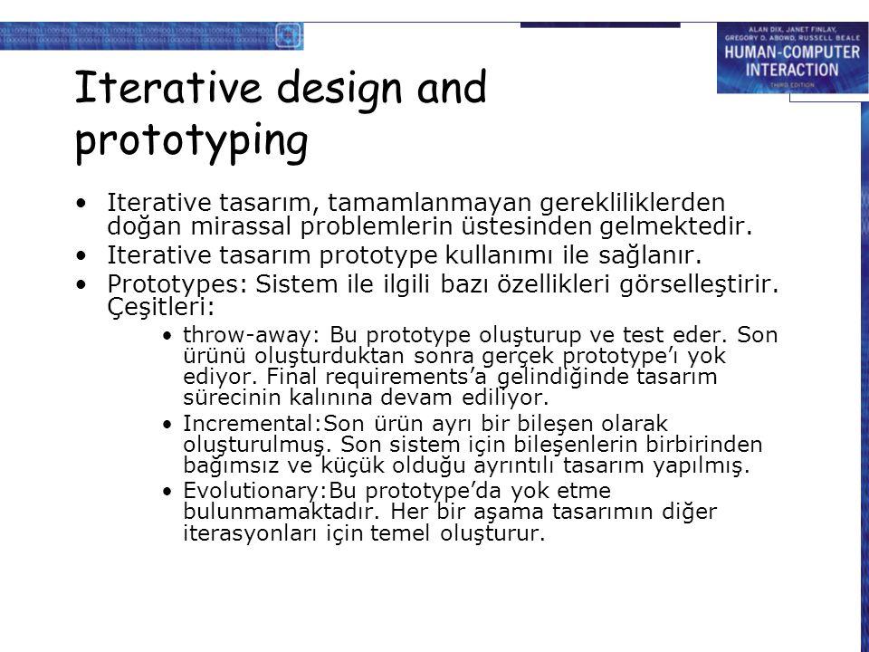 Iterative design and prototyping Iterative tasarım, tamamlanmayan gerekliliklerden doğan mirassal problemlerin üstesinden gelmektedir. Iterative tasar