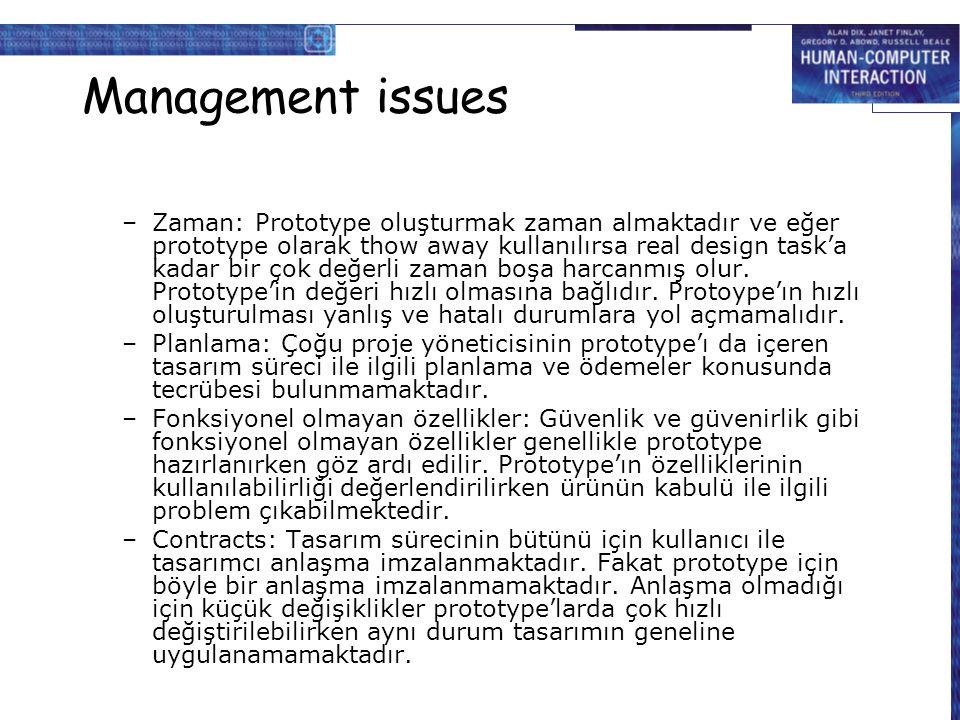Management issues –Zaman: Prototype oluşturmak zaman almaktadır ve eğer prototype olarak thow away kullanılırsa real design task'a kadar bir çok değer
