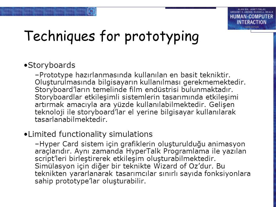 Techniques for prototyping Storyboards –Prototype hazırlanmasında kullanılan en basit tekniktir. Oluşturulmasında bilgisayarın kullanılması gerekmemek