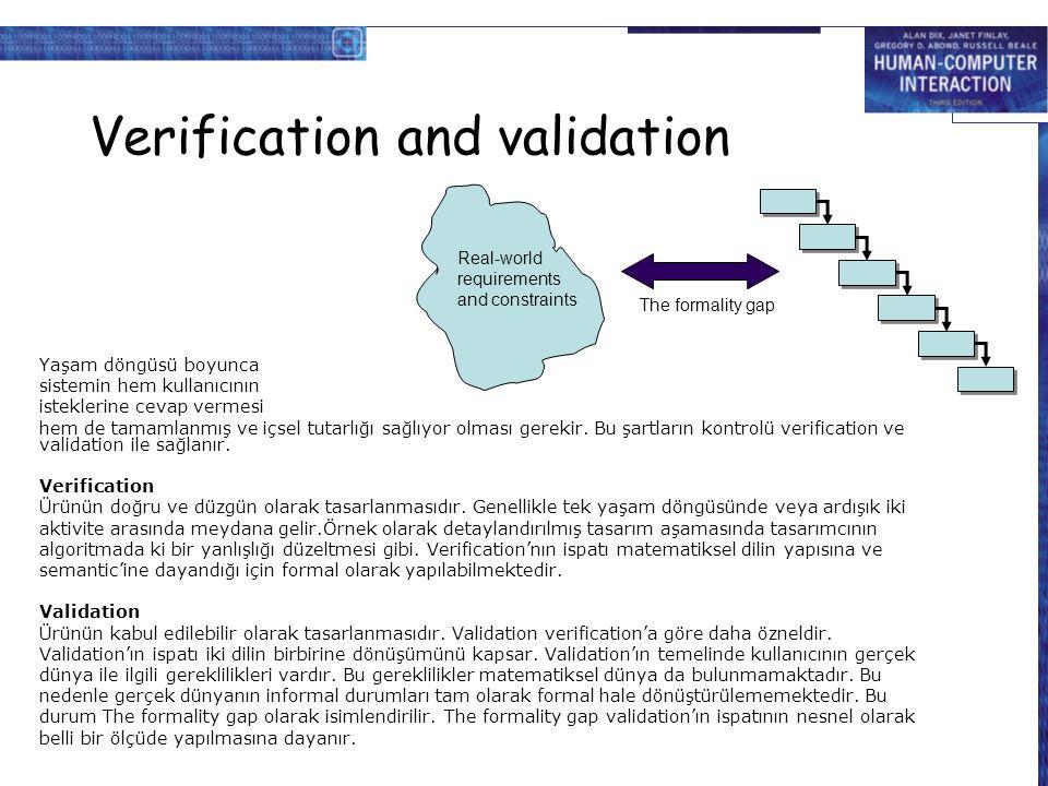 Verification and validation Yaşam döngüsü boyunca sistemin hem kullanıcının isteklerine cevap vermesi hem de tamamlanmış ve içsel tutarlığı sağlıyor o