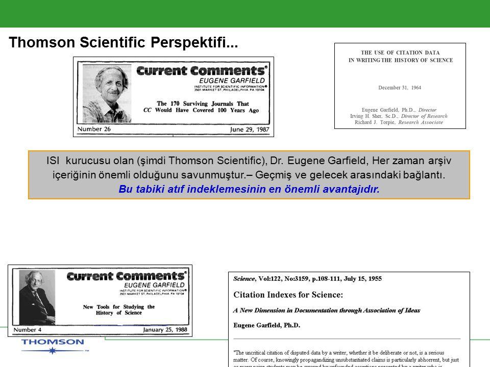 Copyright 2006 Thomson Corporation 10 Thomson Scientific Perspektifi... ISI kurucusu olan (şimdi Thomson Scientific), Dr. Eugene Garfield, Her zaman a
