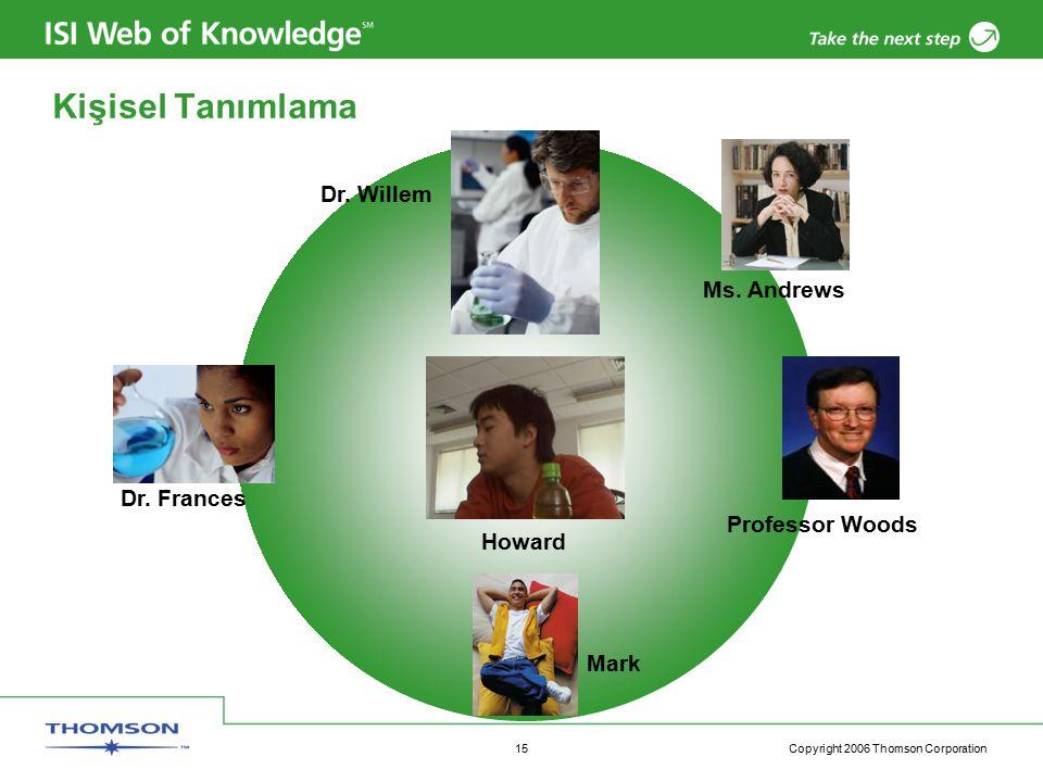 Copyright 2006 Thomson Corporation 15 Kişisel Tanımlama Howard Dr. Willem Mark Professor Woods Dr. Frances Ms. Andrews