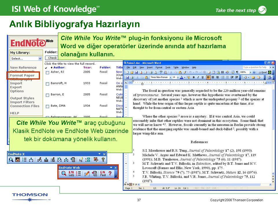 Copyright 2006 Thomson Corporation 37 Anlık Bibliyografya Hazırlayın Cite While You Write™ plug-in fonksiyonu ile Microsoft Word ve diğer operatörler üzerinde anında atıf hazırlama olanağını kullanın.