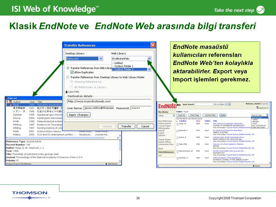 Copyright 2006 Thomson Corporation 38 EndNote masaüstü kullanıcıları referensları EndNote Web'ten kolaylıkla aktarabilirler.