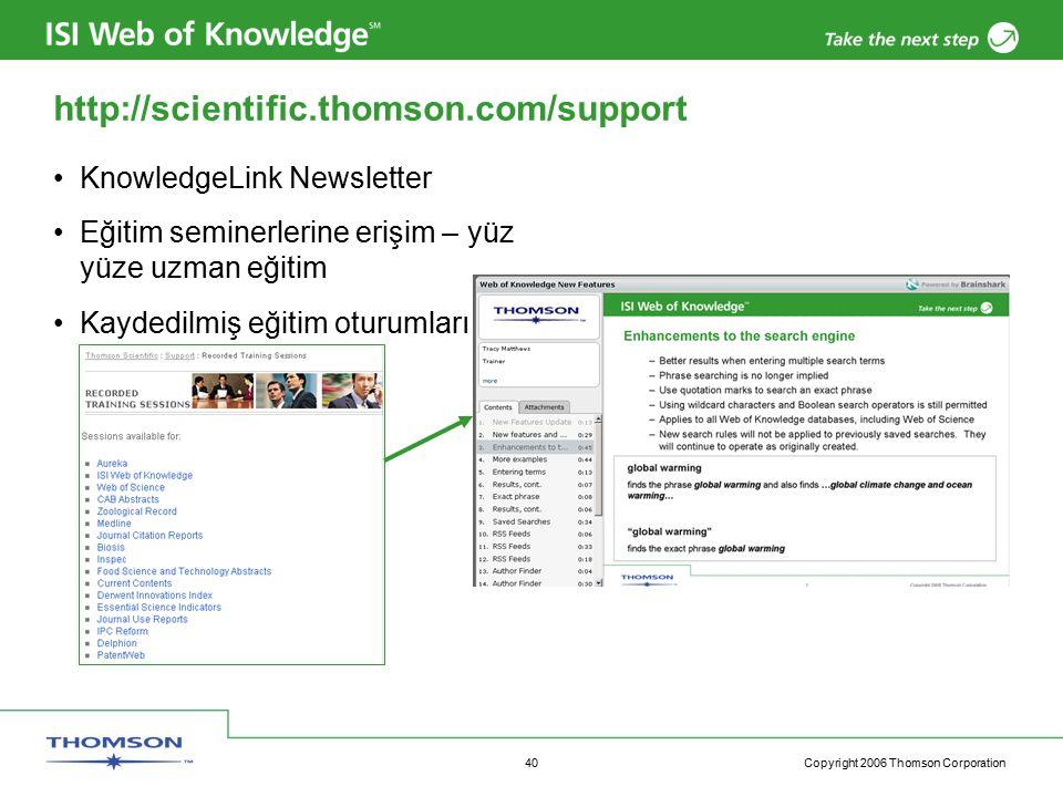 Copyright 2006 Thomson Corporation 40 http://scientific.thomson.com/support KnowledgeLink Newsletter Eğitim seminerlerine erişim – yüz yüze uzman eğit