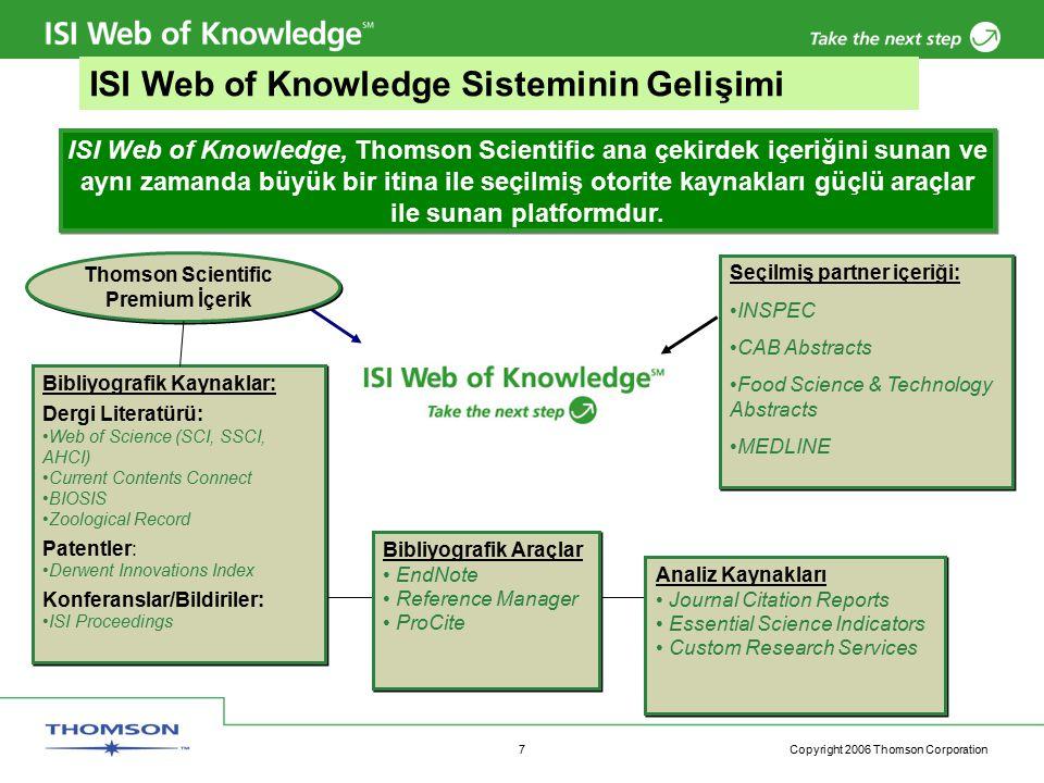 Copyright 2006 Thomson Corporation 7 ISI Web of Knowledge, Thomson Scientific ana çekirdek içeriğini sunan ve aynı zamanda büyük bir itina ile seçilmiş otorite kaynakları güçlü araçlar ile sunan platformdur.