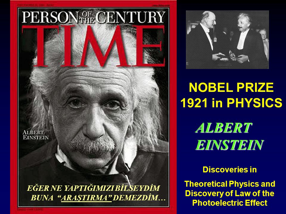 ALBERTEINSTEIN Discoveries in Theoretical Physics and Discovery of Law of the Photoelectric Effect NOBEL PRIZE 1921 in PHYSICS EĞER NE YAPTIĞIMIZI BİL