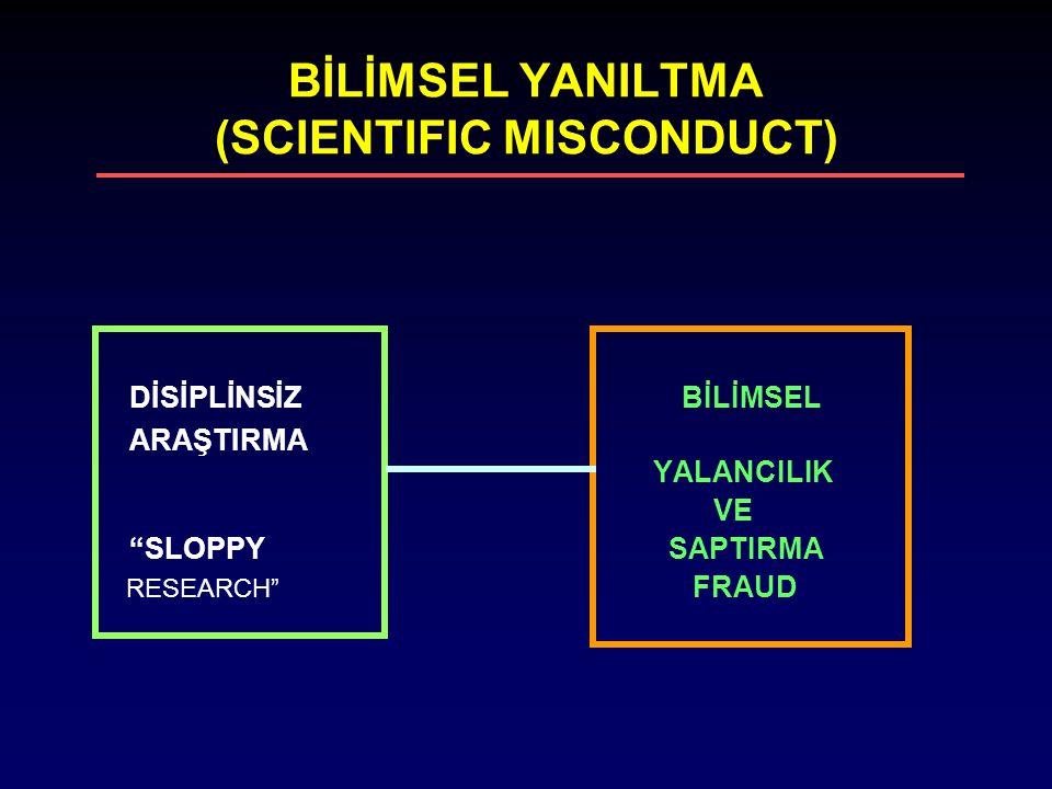 BİLİMSEL YANILTMA (SCIENTIFIC MISCONDUCT) DİSİPLİNSİZ BİLİMSEL ARAŞTIRMA YALANCILIK VE SLOPPY SAPTIRMA RESEARCH FRAUD