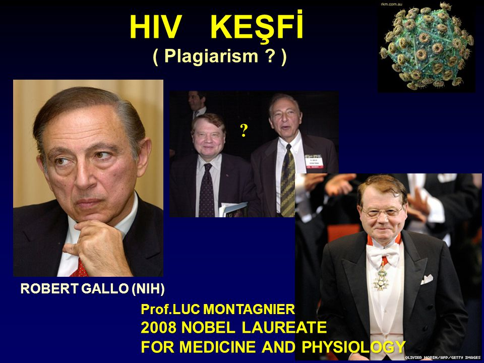 HIV KEŞFİ ROBERT GALLO (NIH) Prof.LUC MONTAGNIER 2008 NOBEL LAUREATE FOR MEDICINE AND PHYSIOLOGY ? ( Plagiarism ? )