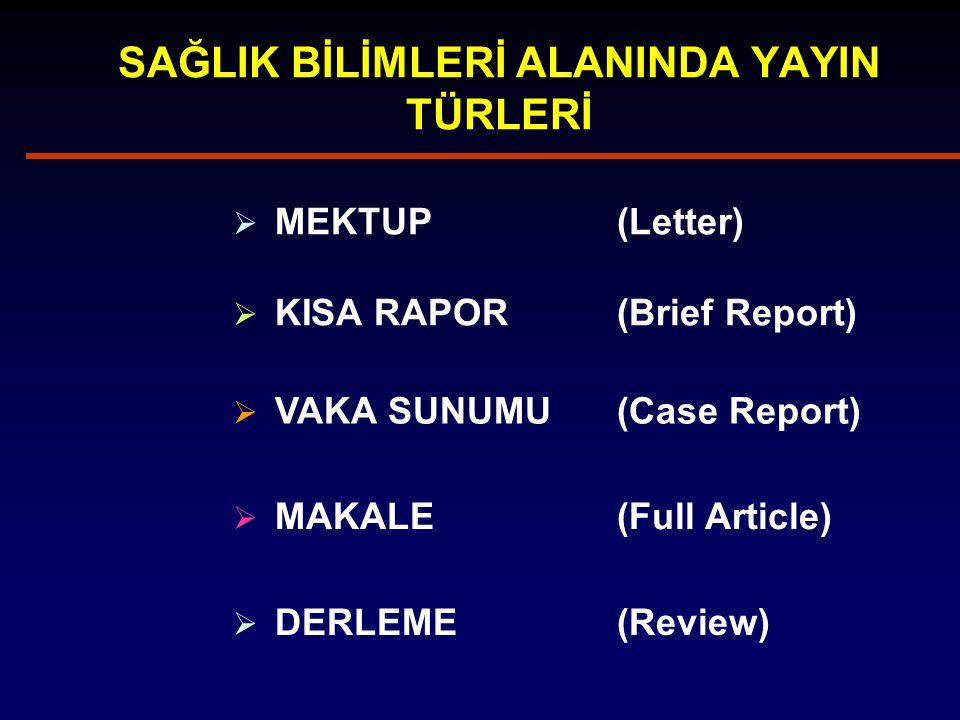 SAĞLIK BİLİMLERİ ALANINDA YAYIN TÜRLERİ  MEKTUP(Letter)  KISA RAPOR(Brief Report)  VAKA SUNUMU (Case Report)  MAKALE (Full Article)  DERLEME (Review)