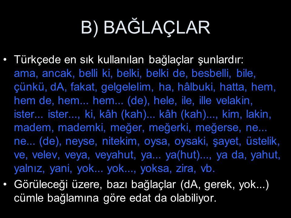 B) BAĞLAÇLAR Türkçede en sık kullanılan bağlaçlar şunlardır: ama, ancak, belli ki, belki, belki de, besbelli, bile, çünkü, dA, fakat, gelgelelim, ha,
