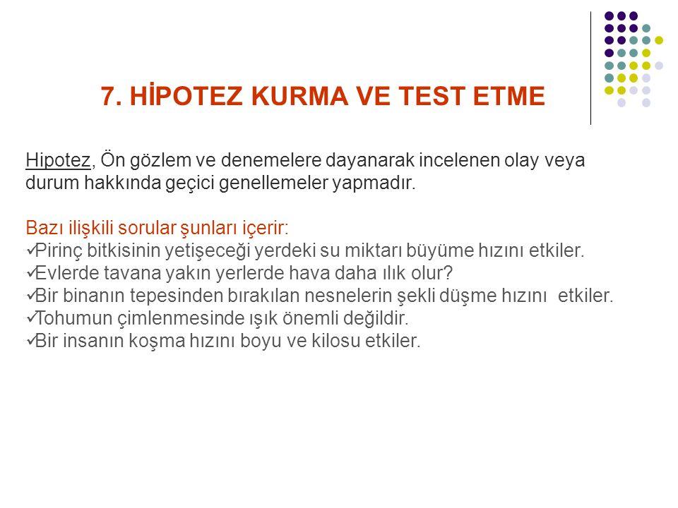 7. HİPOTEZ KURMA VE TEST ETME Hipotez, Ön gözlem ve denemelere dayanarak incelenen olay veya durum hakkında geçici genellemeler yapmadır. Bazı ilişkil