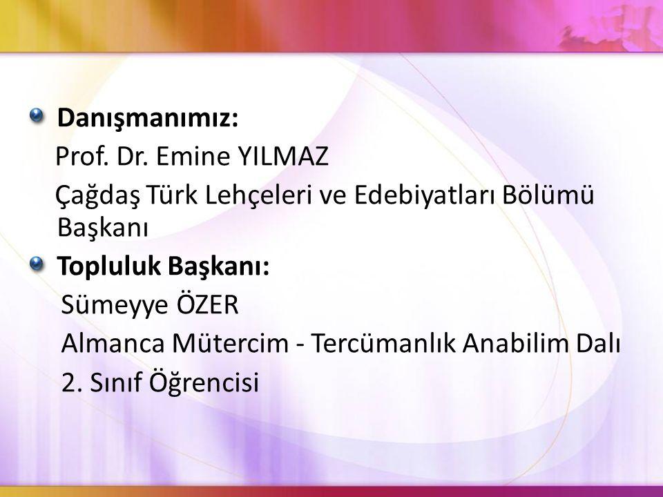 Danışmanımız: Prof. Dr. Emine YILMAZ Çağdaş Türk Lehçeleri ve Edebiyatları Bölümü Başkanı Topluluk Başkanı: Sümeyye ÖZER Almanca Mütercim - Tercümanlı