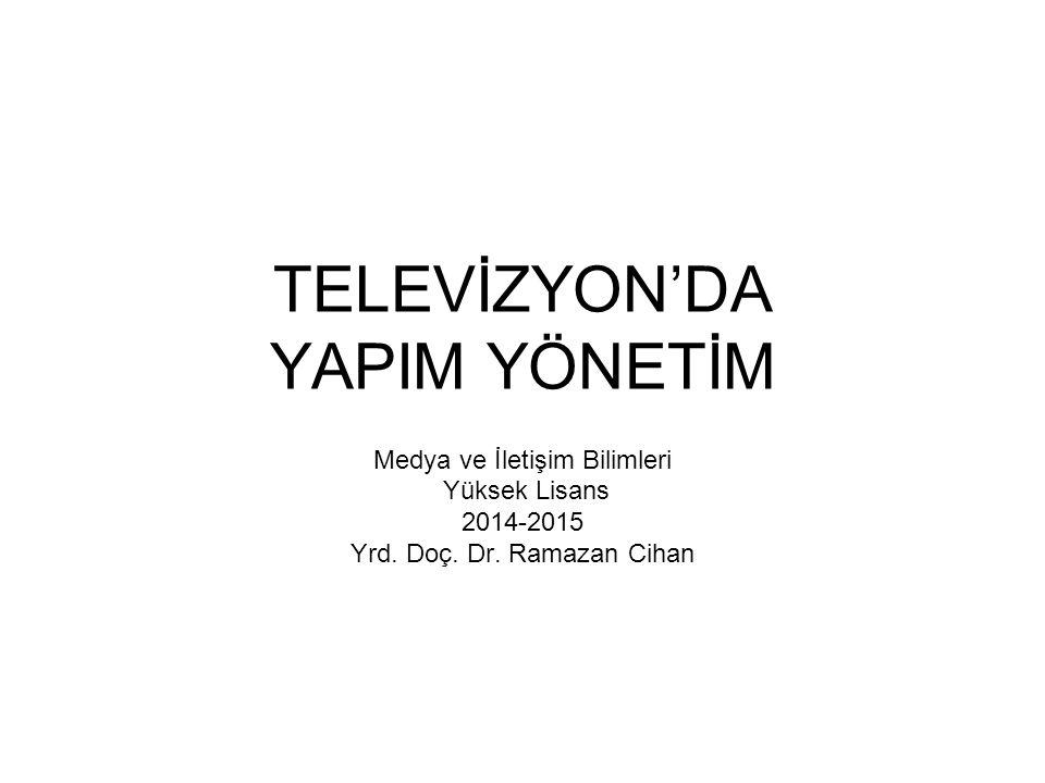 TELEVİZYON'DA YAPIM YÖNETİM Medya ve İletişim Bilimleri Yüksek Lisans 2014-2015 Yrd. Doç. Dr. Ramazan Cihan