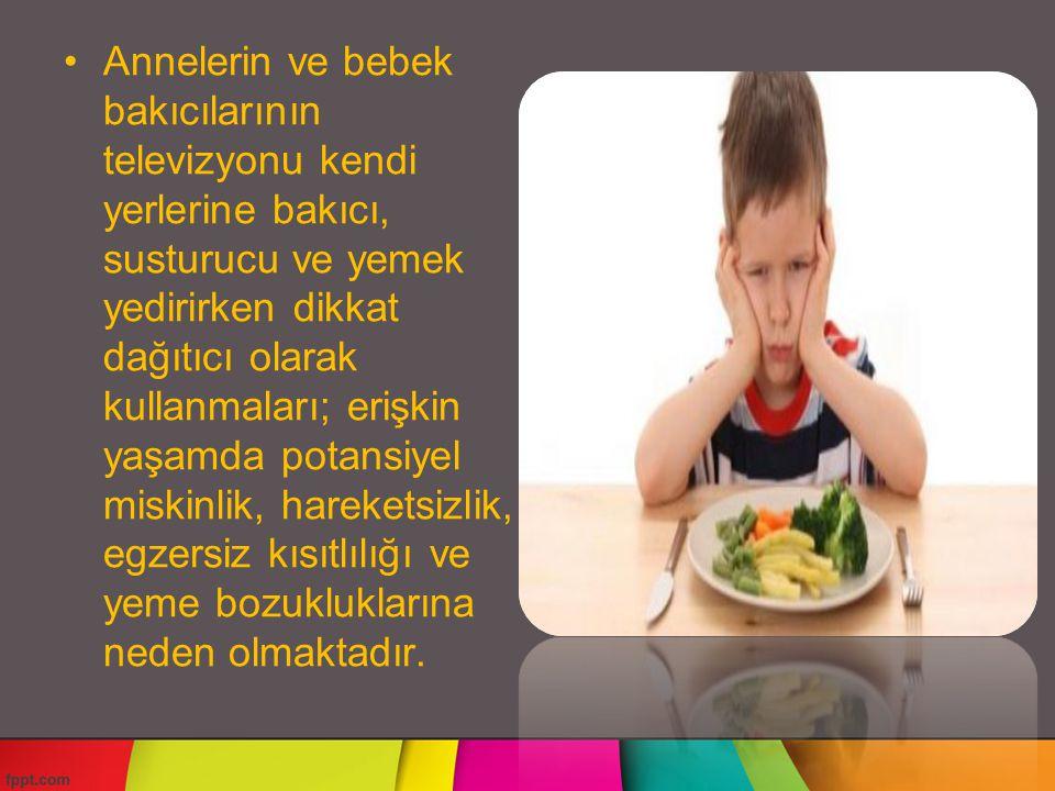 Annelerin ve bebek bakıcılarının televizyonu kendi yerlerine bakıcı, susturucu ve yemek yedirirken dikkat dağıtıcı olarak kullanmaları; erişkin yaşamd