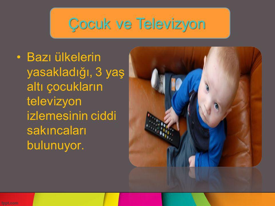 Bazı ülkelerin yasakladığı, 3 yaş altı çocukların televizyon izlemesinin ciddi sakıncaları bulunuyor. Çocuk ve Televizyon
