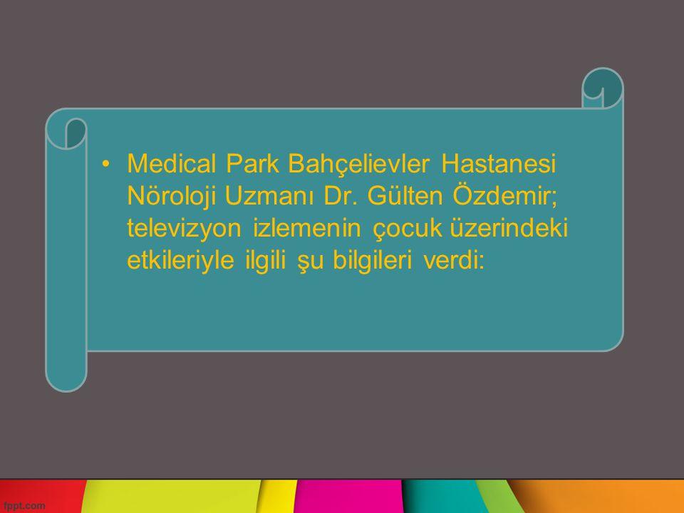 Medical Park Bahçelievler Hastanesi Nöroloji Uzmanı Dr. Gülten Özdemir; televizyon izlemenin çocuk üzerindeki etkileriyle ilgili şu bilgileri verdi: