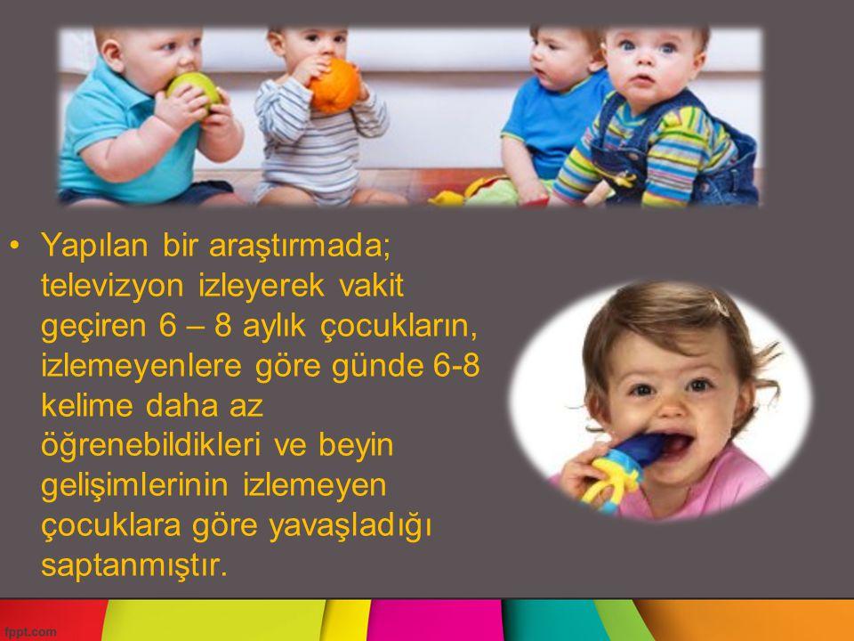 Yapılan bir araştırmada; televizyon izleyerek vakit geçiren 6 – 8 aylık çocukların, izlemeyenlere göre günde 6-8 kelime daha az öğrenebildikleri ve be