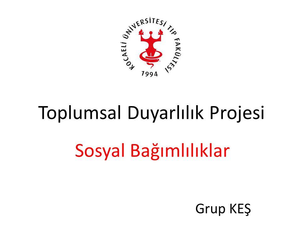 Toplumsal Duyarlılık Projesi Sosyal Bağımlılıklar Grup KEŞ