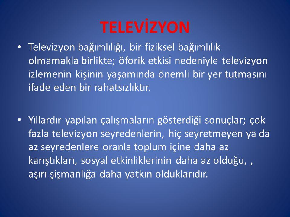 TELEVİZYON Televizyon bağımlılığı, bir fiziksel bağımlılık olmamakla birlikte; öforik etkisi nedeniyle televizyon izlemenin kişinin yaşamında önemli bir yer tutmasını ifade eden bir rahatsızlıktır.