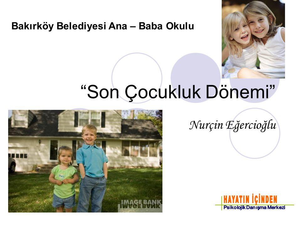 Son Çocukluk Dönemi Nurçin Eğercioğlu Bakırköy Belediyesi Ana – Baba Okulu