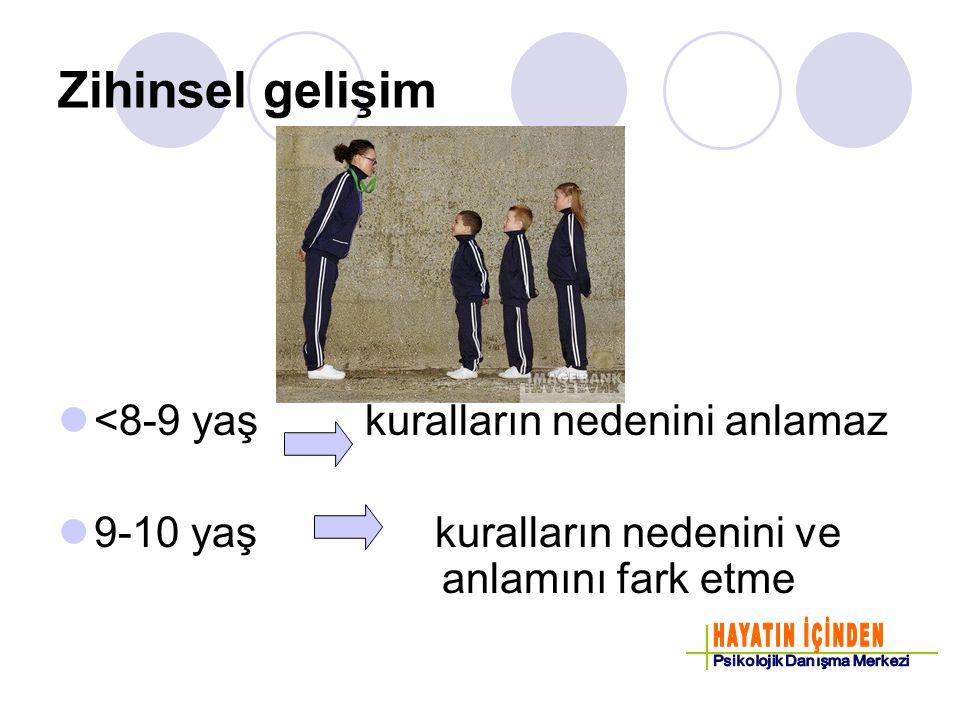Zihinsel gelişim <8-9 yaş kuralların nedenini anlamaz 9-10 yaş kuralların nedenini ve anlamını fark etme