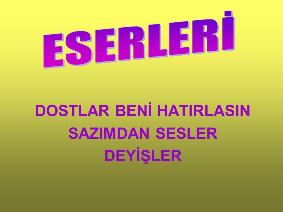 DOSTLAR BENİ HATIRLASIN SAZIMDAN SESLER DEYİŞLER