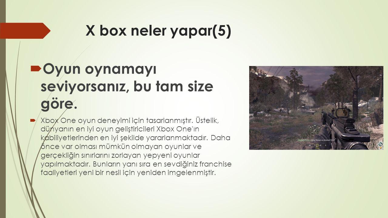 X box neler yapar(5)  Oyun oynamayı seviyorsanız, bu tam size göre.  Xbox One oyun deneyimi için tasarlanmıştır. Üstelik, dünyanın en iyi oyun geliş