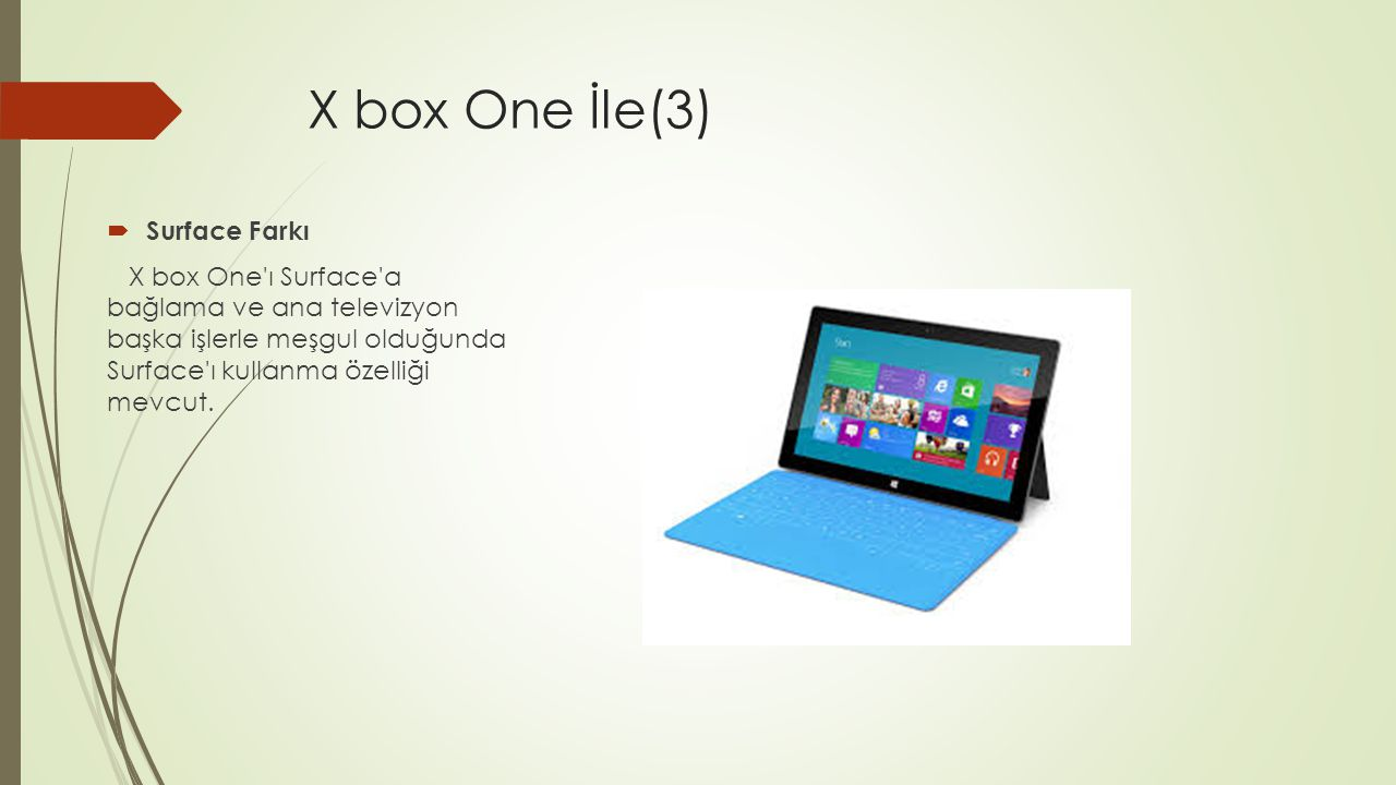 X box One İle(3)  Surface Farkı X box One ı Surface a bağlama ve ana televizyon başka işlerle meşgul olduğunda Surface ı kullanma özelliği mevcut.