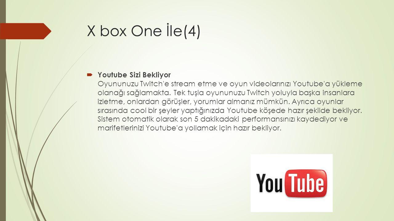 X box One İle(4)  Youtube Sizi Bekliyor Oyununuzu Twitch'e stream etme ve oyun videolarınızı Youtube'a yükleme olanağı sağlamakta. Tek tuşla oyununuz