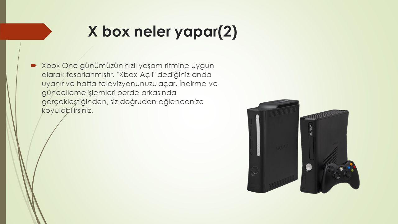 X box neler yapar(2)  Xbox One günümüzün hızlı yaşam ritmine uygun olarak tasarlanmıştır.