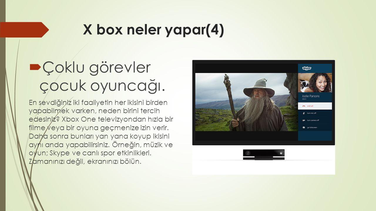 X box neler yapar(4)  Çoklu görevler çocuk oyuncağı. En sevdiğiniz iki faaliyetin her ikisini birden yapabilmek varken, neden birini tercih edesiniz?