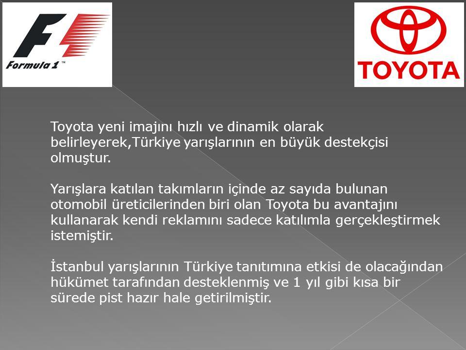 Toyota yeni imajını hızlı ve dinamik olarak belirleyerek,Türkiye yarışlarının en büyük destekçisi olmuştur. Yarışlara katılan takımların içinde az say