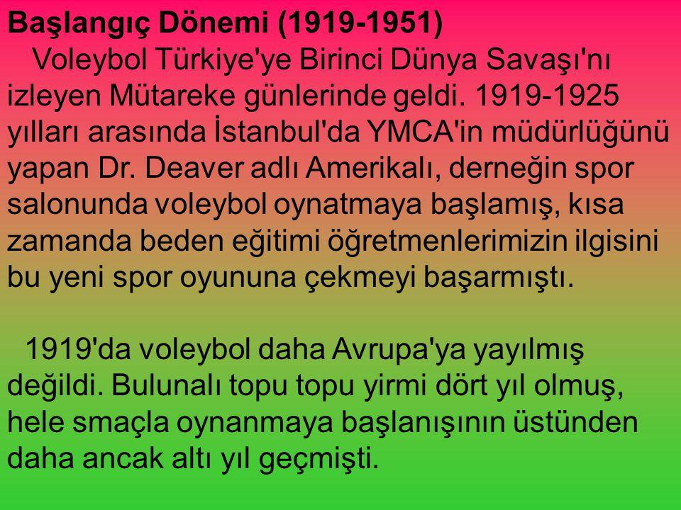 Başlangıç Dönemi (1919-1951) Voleybol Türkiye'ye Birinci Dünya Savaşı'nı izleyen Mütareke günlerinde geldi. 1919-1925 yılları arasında İstanbul'da YMC