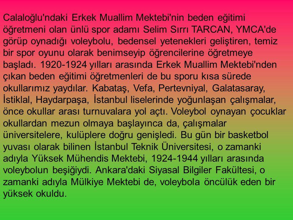 Calaloğlu'ndaki Erkek Muallim Mektebi'nin beden eğitimi öğretmeni olan ünlü spor adamı Selim Sırrı TARCAN, YMCA'de görüp oynadığı voleybolu, bedensel